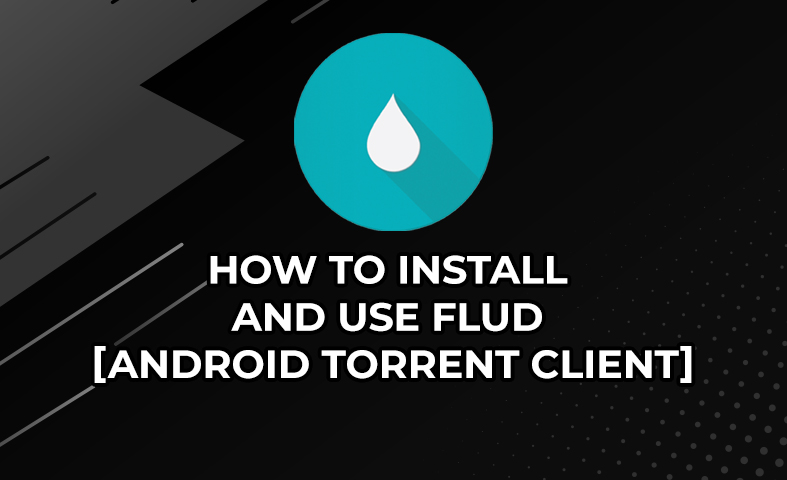 How to Install and Use Flud [Android Torrent Client]